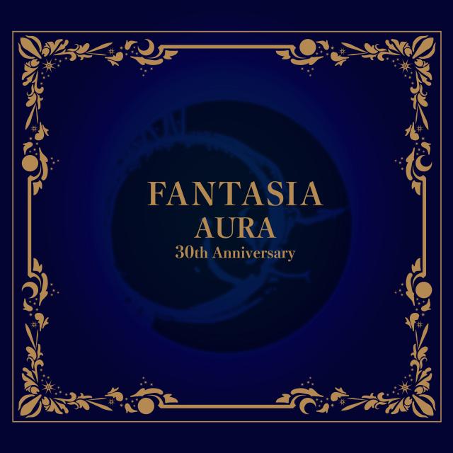 FANTASIA AURA 30th Anniversary